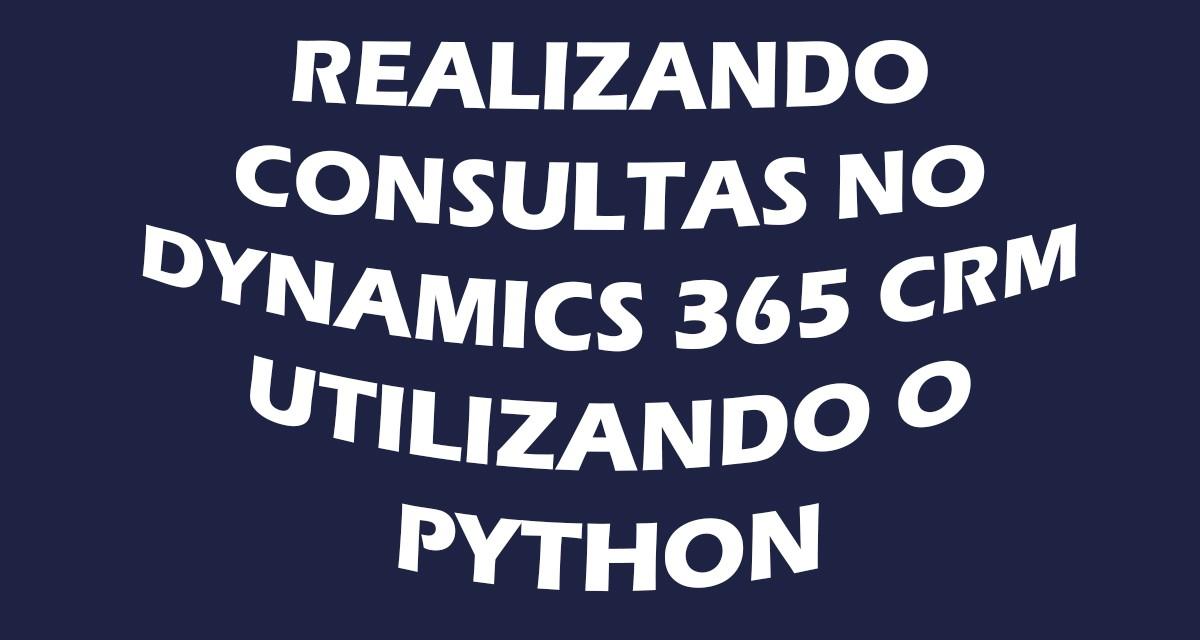 Realizando Consultas no Dynamics 365 CRM utilizando Python