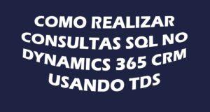 Como realizar consultas SQL no Dynamics 365 CRM usando o protocolo TDS