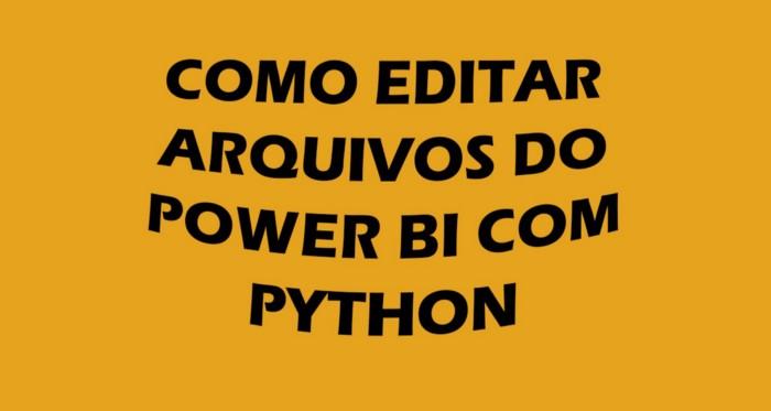 Como editar um arquivo do Power BI com Python