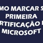Como marcar sua primeira certificação  Microsoft