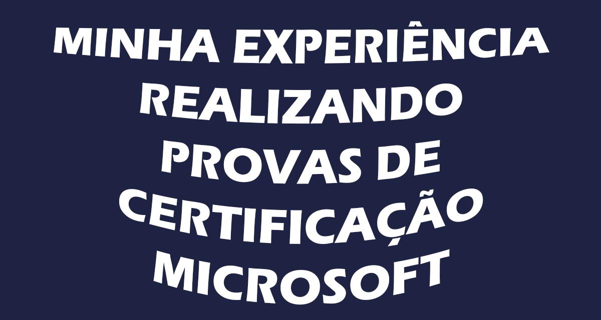 Minha experiência realizando provas de certificação Microsoft