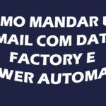 Como mandar um email com Data Factory e Power Automate